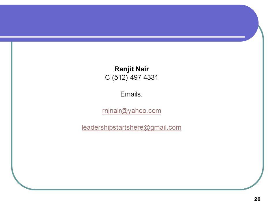 Ranjit Nair C (512) 497 4331 Emails: rnjnair@yahoo.com leadershipstartshere@gmail.com