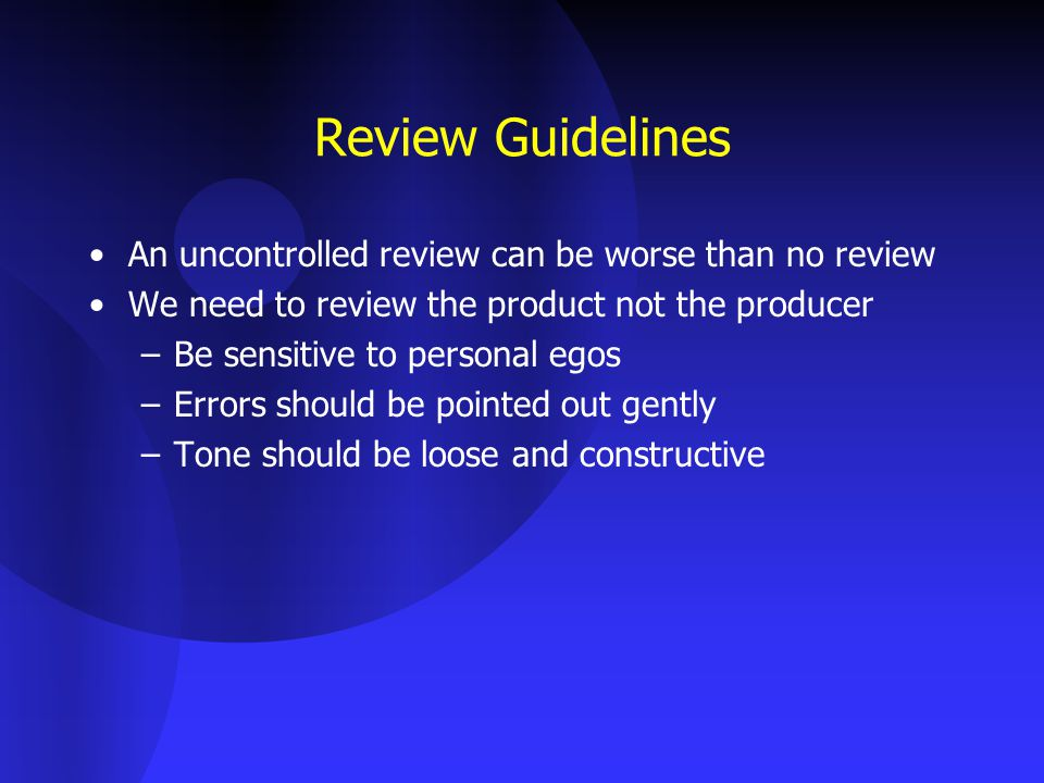 Review Guidelines An uncontrolled review can be worse than no review