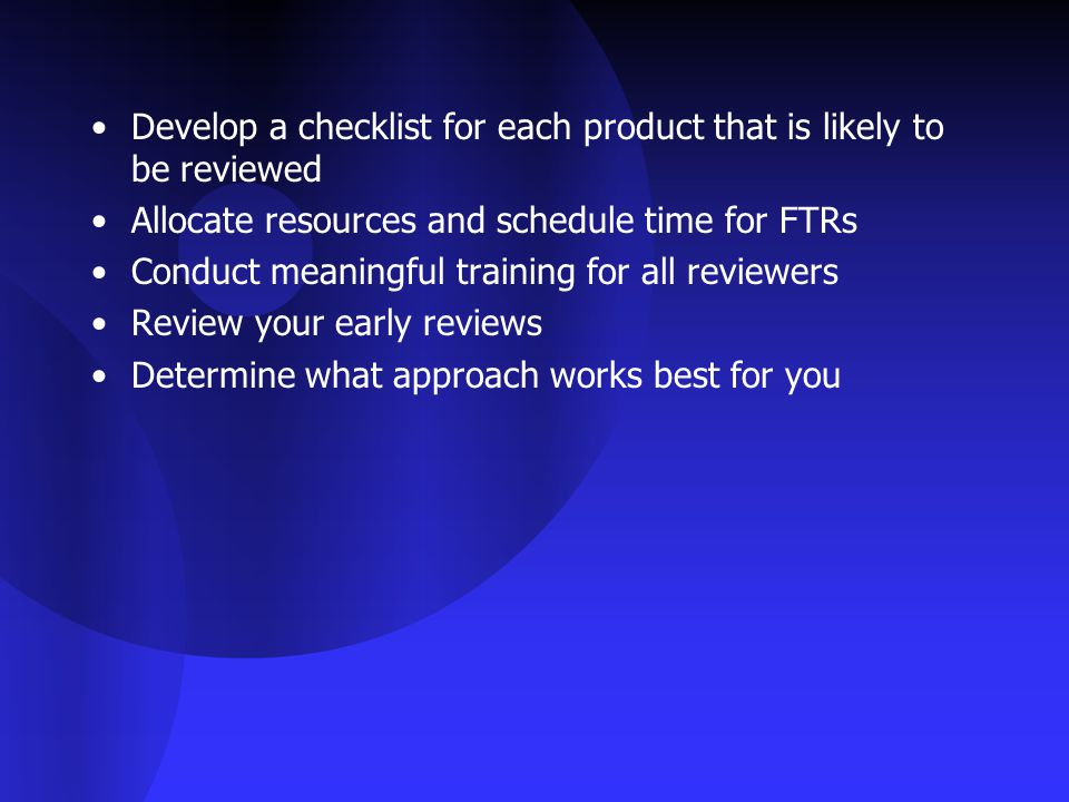 Develop a checklist for each product that is likely to be reviewed