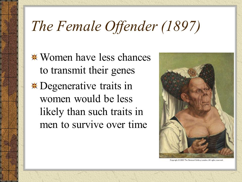 The Female Offender (1897) Women have less chances to transmit their genes.