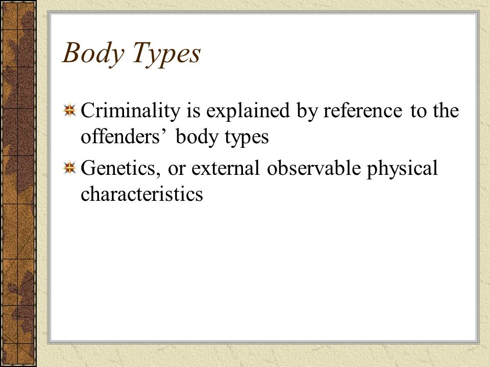 Body Types Criminality is explained by reference to the offenders' body types.