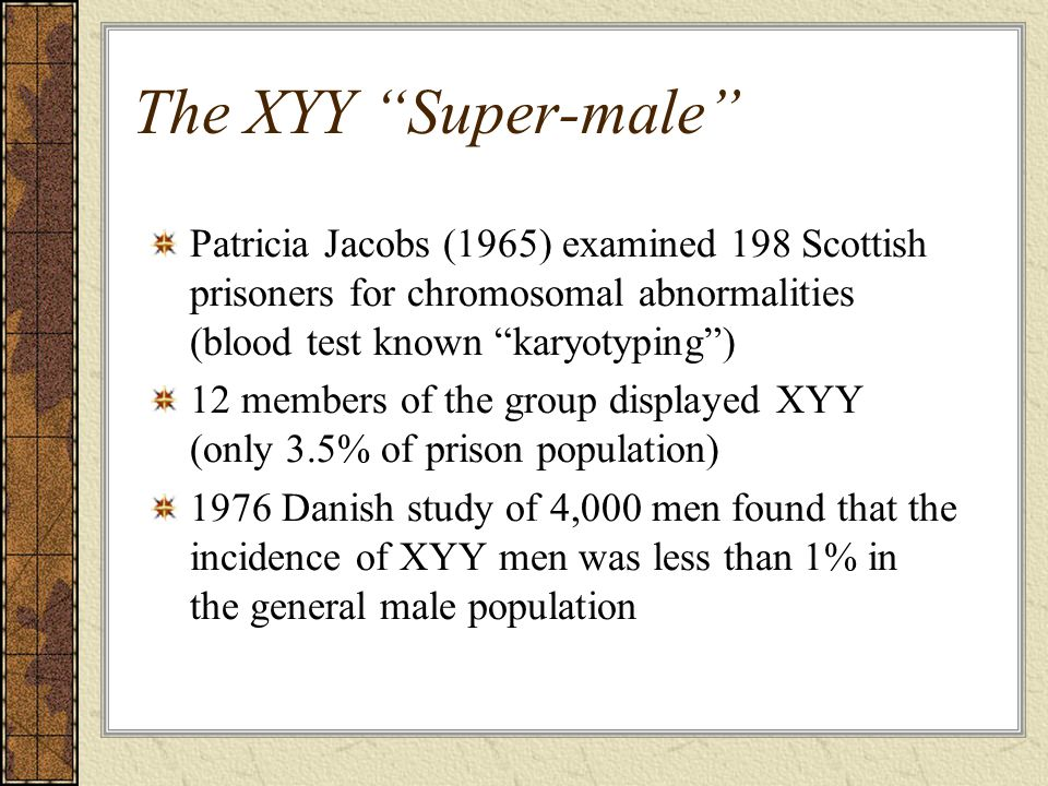 The XYY Super-male Patricia Jacobs (1965) examined 198 Scottish prisoners for chromosomal abnormalities (blood test known karyotyping )