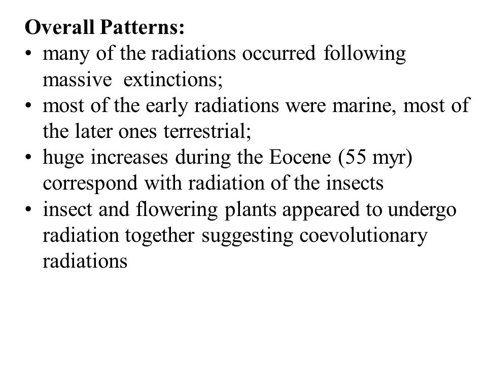 Overall Patterns: many of the radiations occurred following massive extinctions;