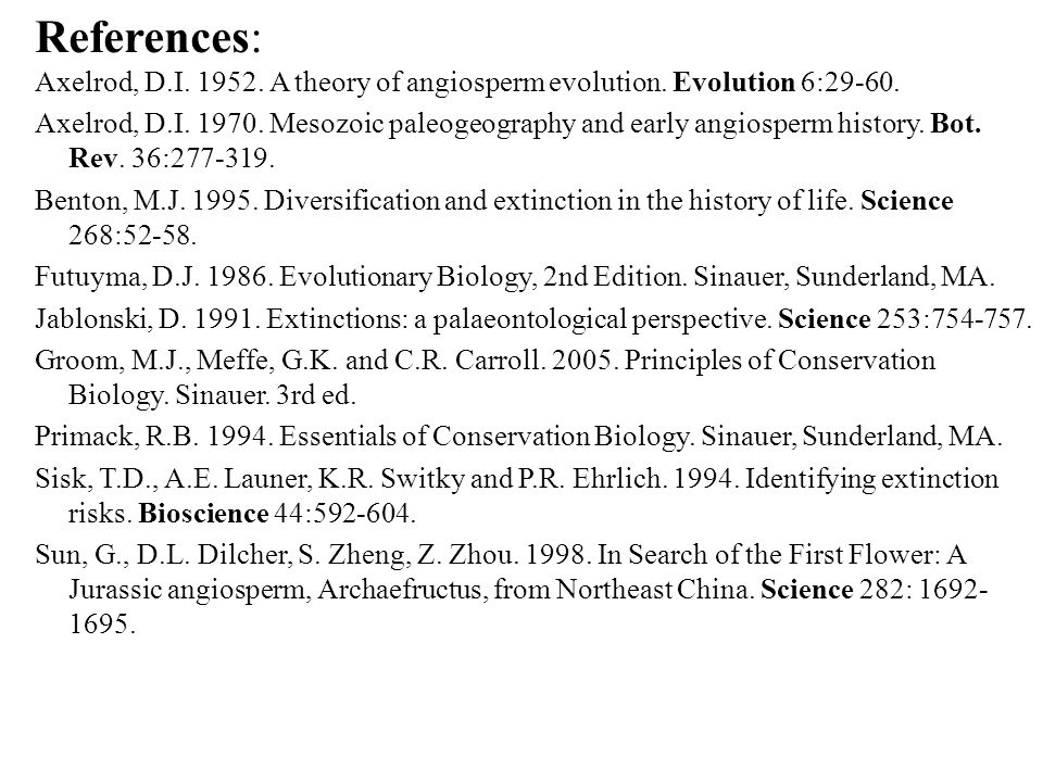 References: Axelrod, D.I. 1952. A theory of angiosperm evolution. Evolution 6:29-60.