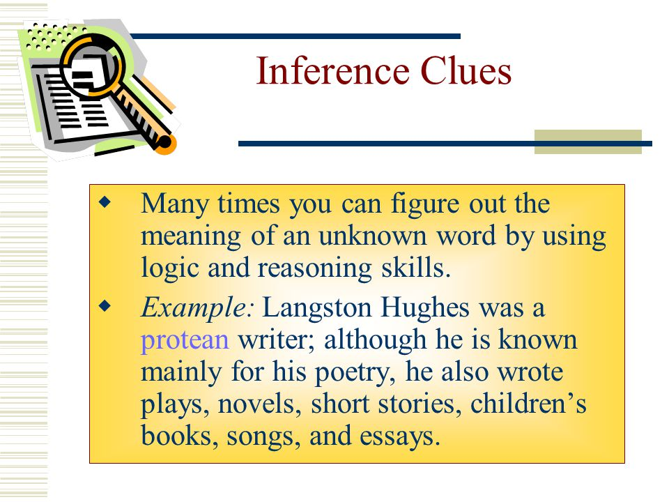 Inference Clues Many times you can figure out the meaning of an unknown word by using logic and reasoning skills.