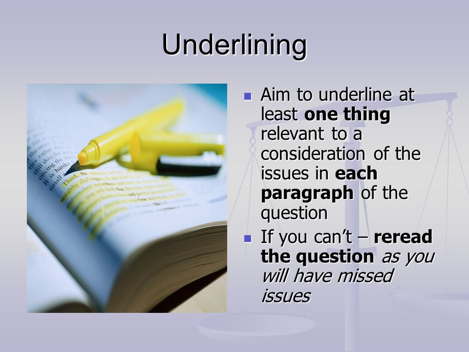 Underlining Aim to underline at least one thing relevant to a consideration of the issues in each paragraph of the question.