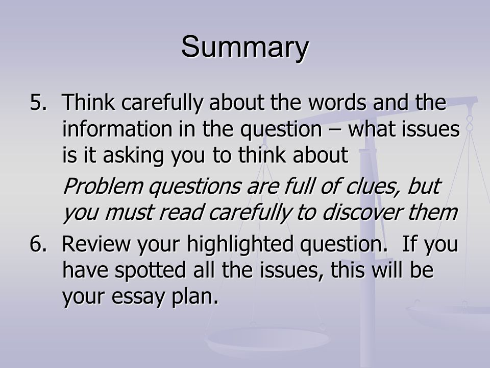 Summary 5. Think carefully about the words and the information in the question – what issues is it asking you to think about.