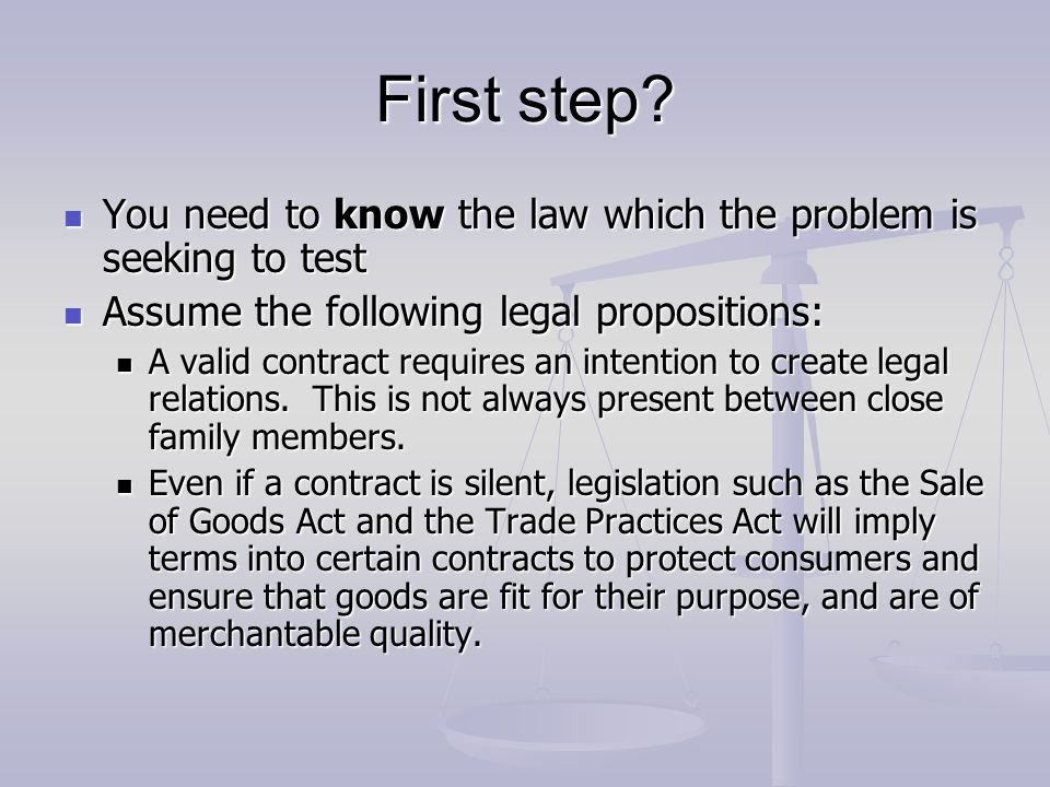 First step You need to know the law which the problem is seeking to test. Assume the following legal propositions:
