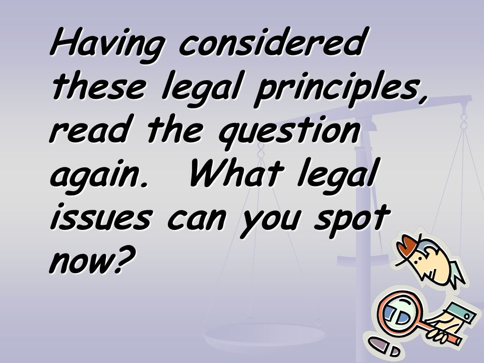 Having considered these legal principles, read the question again