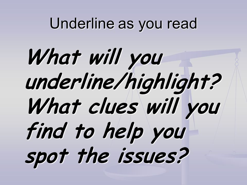 Underline as you read What will you underline/highlight.