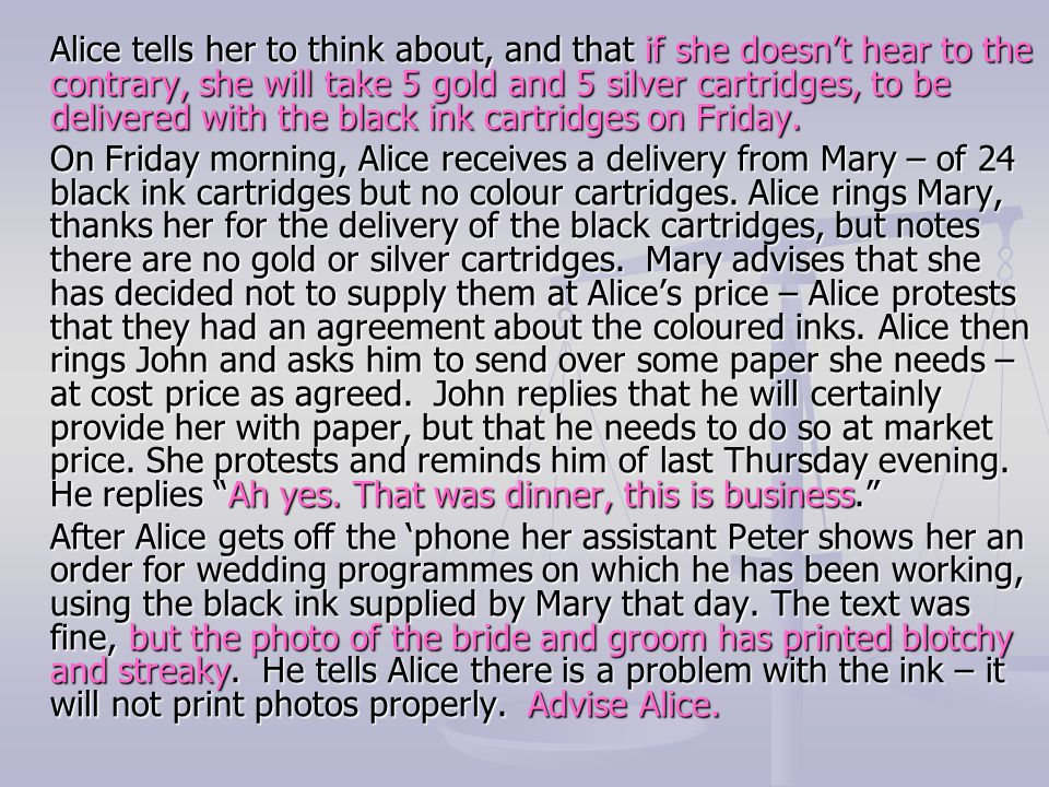 Alice tells her to think about, and that if she doesn't hear to the contrary, she will take 5 gold and 5 silver cartridges, to be delivered with the black ink cartridges on Friday.