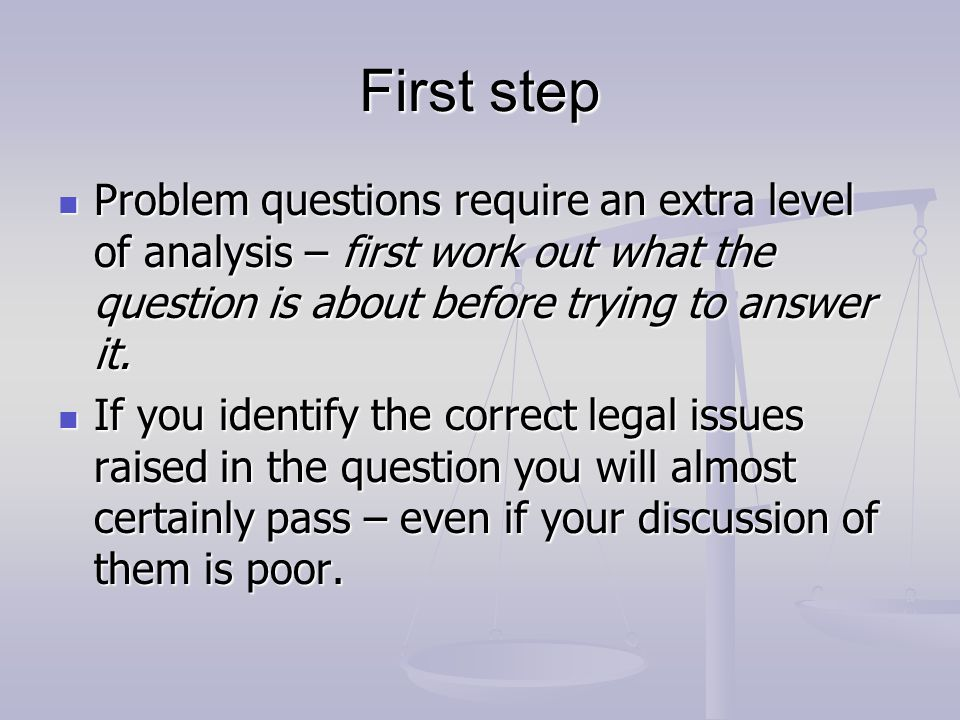 First step Problem questions require an extra level of analysis – first work out what the question is about before trying to answer it.