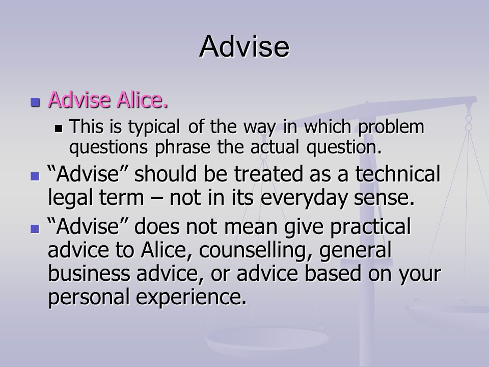 Advise Advise Alice. This is typical of the way in which problem questions phrase the actual question.