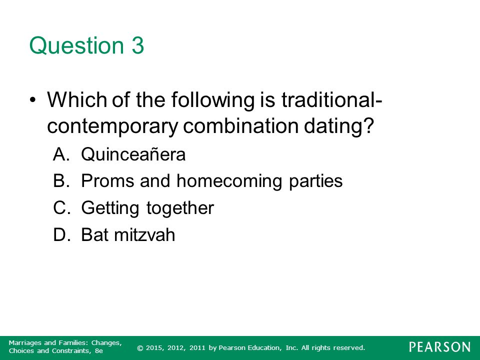 Question 3 Which of the following is traditional-contemporary combination dating Quinceañera. Proms and homecoming parties.