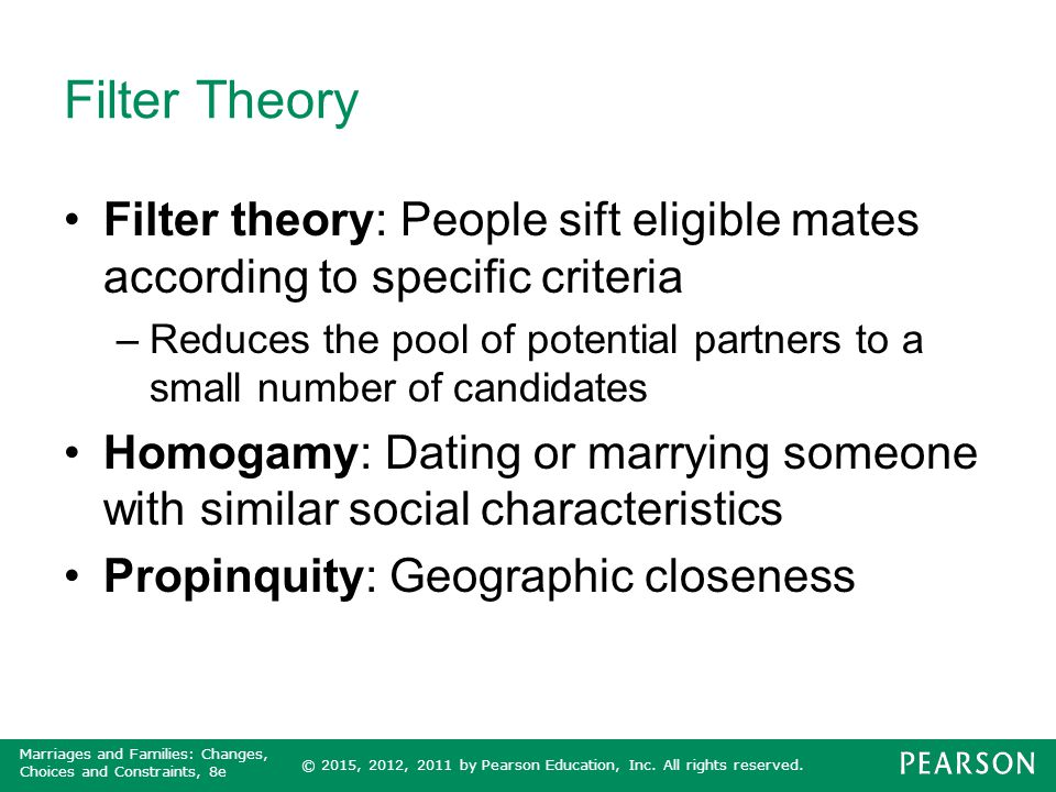 Filter Theory Filter theory: People sift eligible mates according to specific criteria.