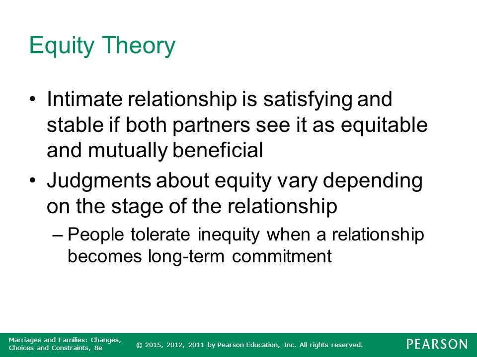 Equity Theory Intimate relationship is satisfying and stable if both partners see it as equitable and mutually beneficial.
