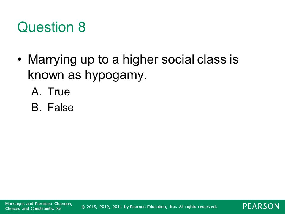 Question 8 Marrying up to a higher social class is known as hypogamy.