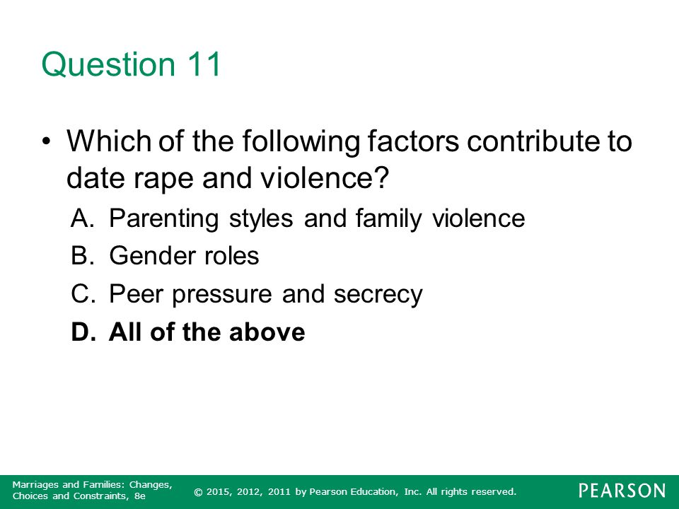 Question 11 Which of the following factors contribute to date rape and violence Parenting styles and family violence.