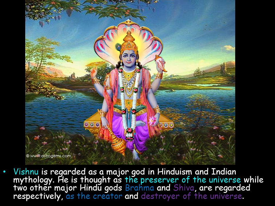 Vishnu is regarded as a major god in Hinduism and Indian mythology