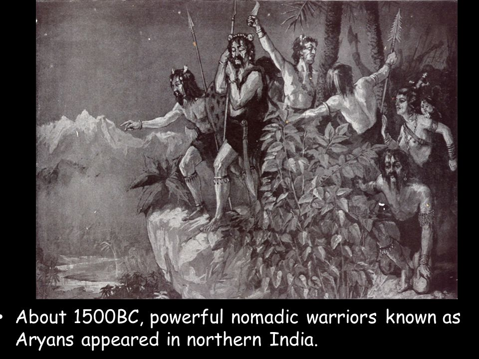 About 1500BC, powerful nomadic warriors known as Aryans appeared in northern India.