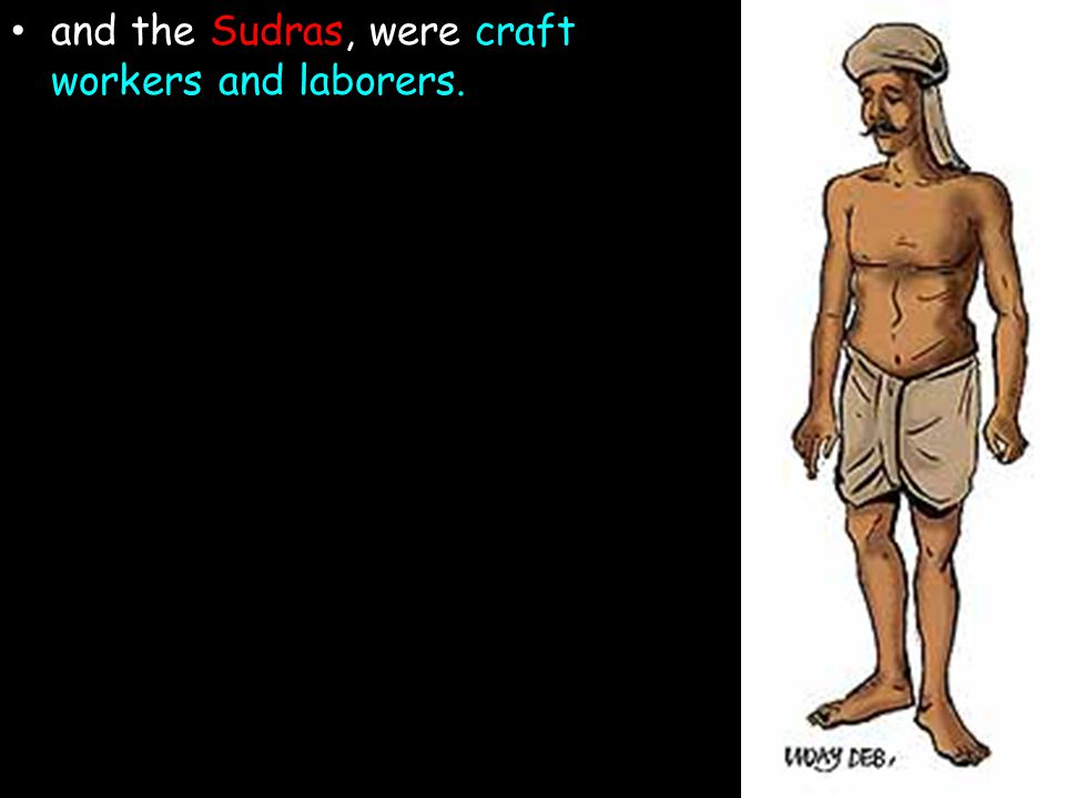 and the Sudras, were craft workers and laborers.