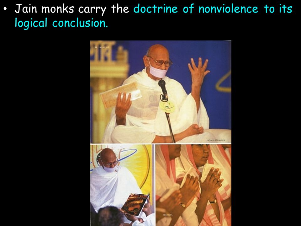 Jain monks carry the doctrine of nonviolence to its logical conclusion.