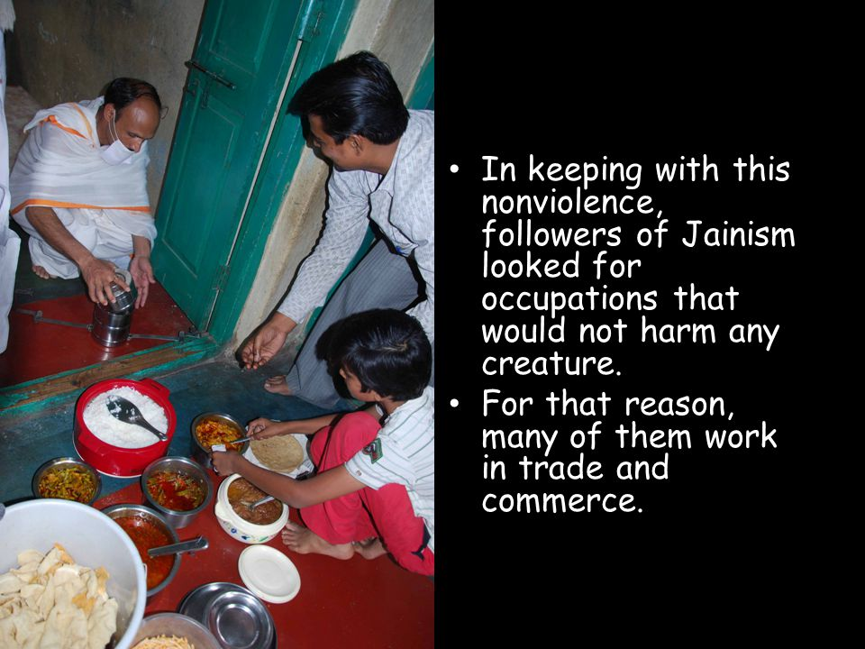 In keeping with this nonviolence, followers of Jainism looked for occupations that would not harm any creature.