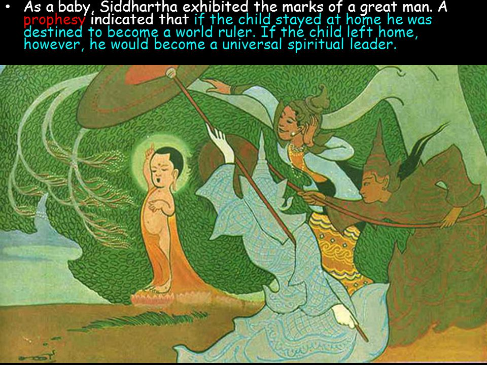As a baby, Siddhartha exhibited the marks of a great man