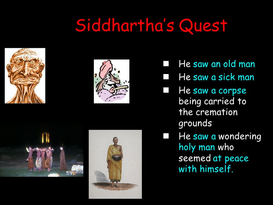 Siddhartha's Quest He saw an old man He saw a sick man
