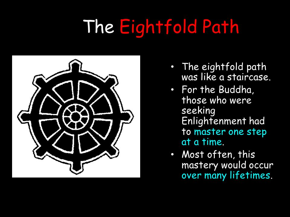 The Eightfold Path The eightfold path was like a staircase.