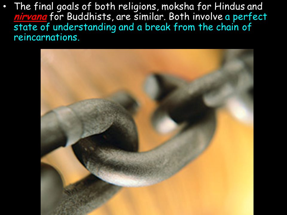 The final goals of both religions, moksha for Hindus and nirvana for Buddhists, are similar.