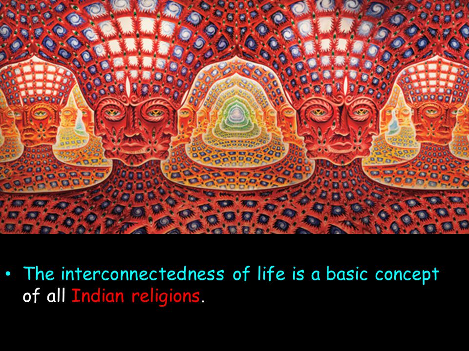 The interconnectedness of life is a basic concept of all Indian religions.
