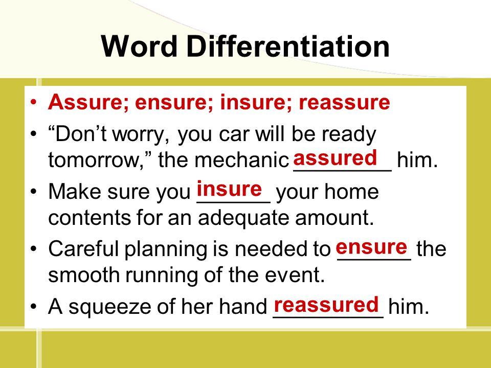 Word Differentiation Assure; ensure; insure; reassure