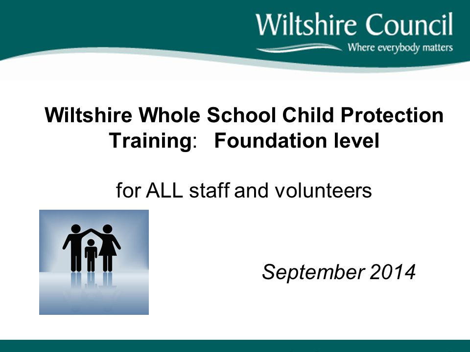 Wiltshire Whole School Child Protection Training: Foundation level for ALL staff and volunteers