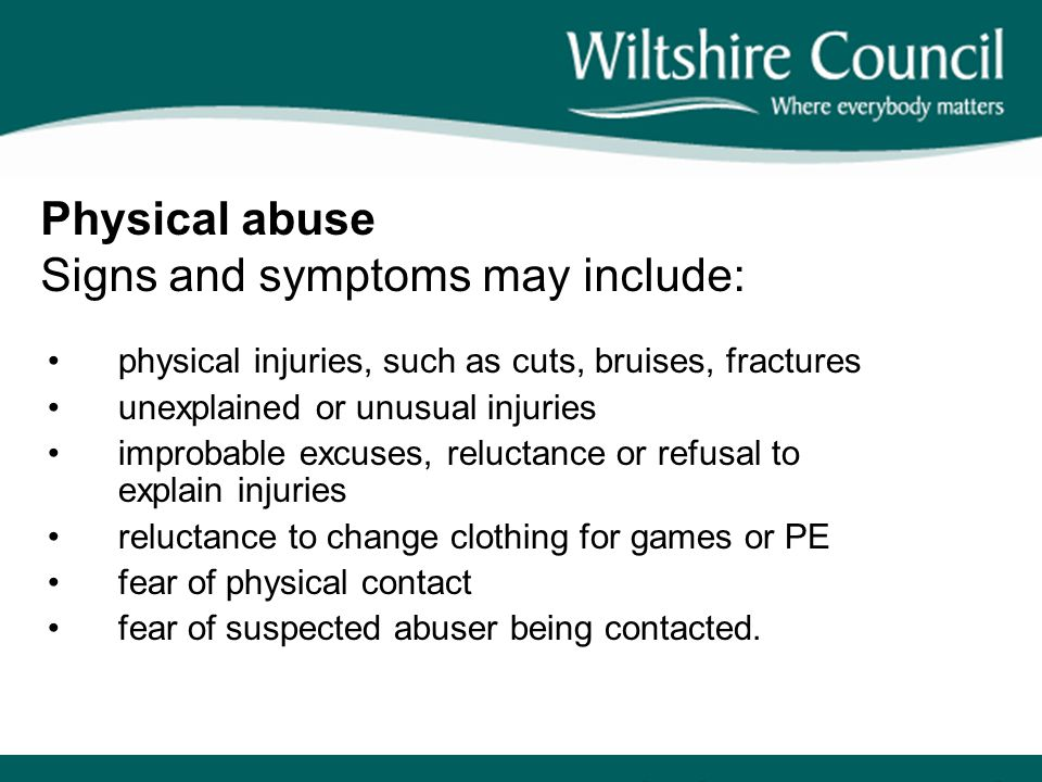 Physical abuse Signs and symptoms may include: