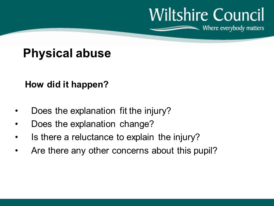 Physical abuse How did it happen Does the explanation fit the injury