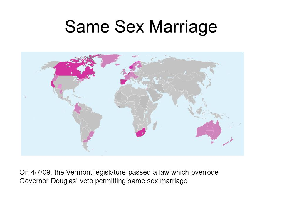 Same Sex Marriage On 4/7/09, the Vermont legislature passed a law which overrode Governor Douglas' veto permitting same sex marriage.