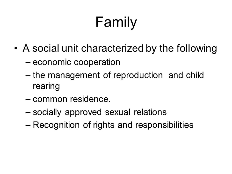 Family A social unit characterized by the following