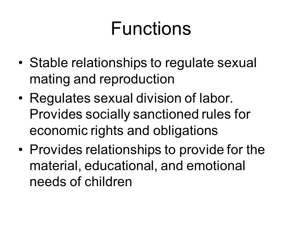 Functions Stable relationships to regulate sexual mating and reproduction.