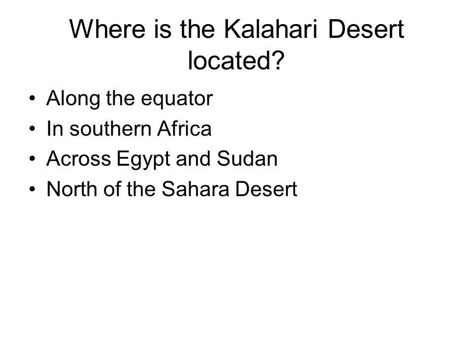 Where is the Kalahari Desert located