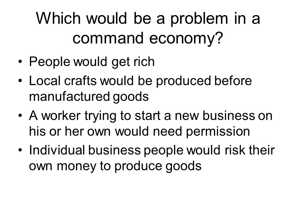Which would be a problem in a command economy