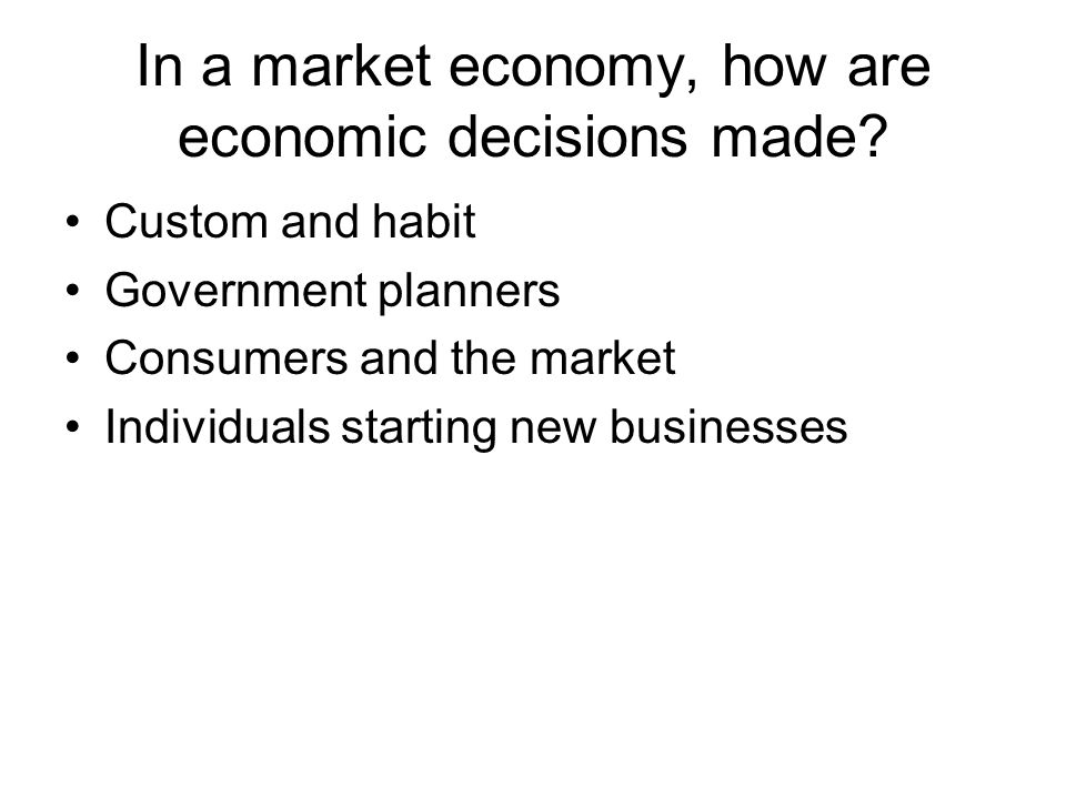In a market economy, how are economic decisions made