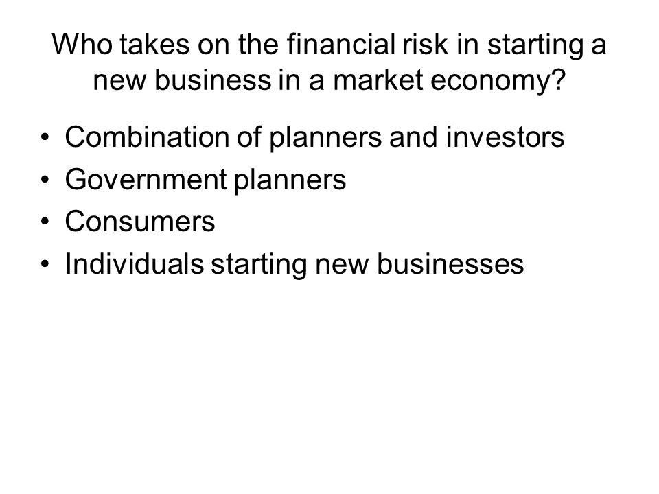 Who takes on the financial risk in starting a new business in a market economy