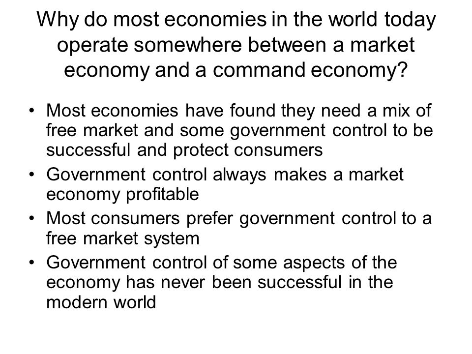 Why do most economies in the world today operate somewhere between a market economy and a command economy