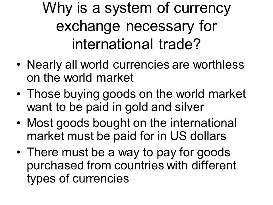 Why is a system of currency exchange necessary for international trade
