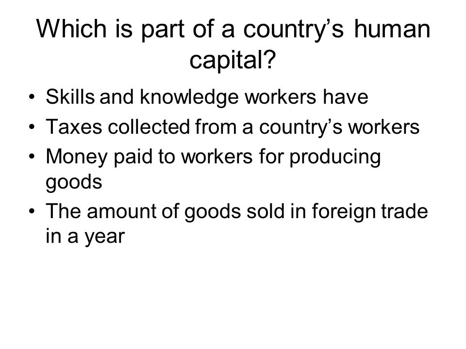 Which is part of a country's human capital