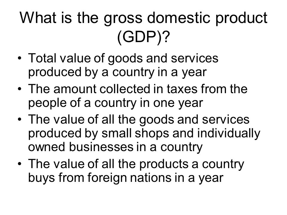 What is the gross domestic product (GDP)