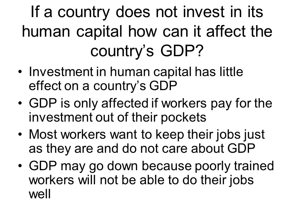 If a country does not invest in its human capital how can it affect the country's GDP