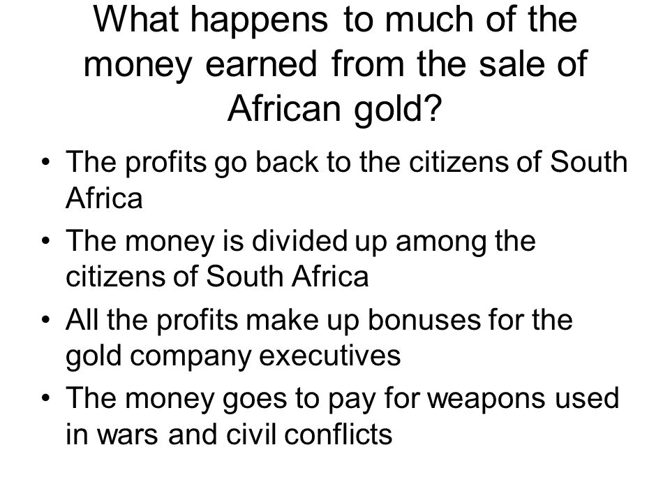 What happens to much of the money earned from the sale of African gold
