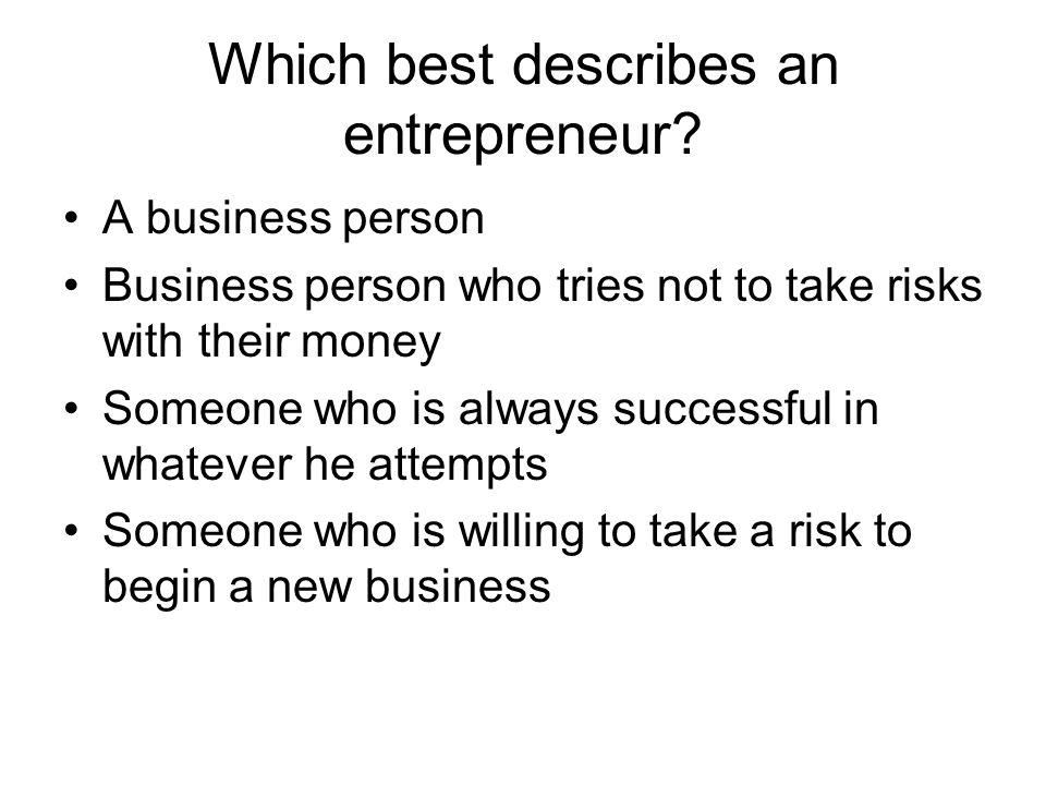 Which best describes an entrepreneur